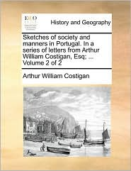 Sketches of society and manners in Portugal. In a series of letters from Arthur William Costigan, Esq; ... Volume 2 of 2 - Arthur William Costigan