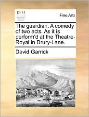 The guardian. A comedy of two acts. As it is perform'd at the Theatre-Royal in Drury-Lane. - David Garrick