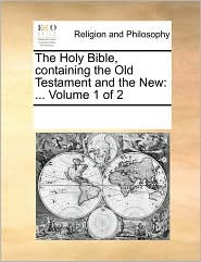 The Holy Bible, containing the Old Testament and the New: . Volume 1 of 2 - See Notes Multiple Contributors