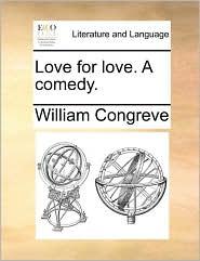 Love for love. A comedy. - William Congreve