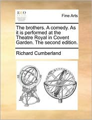 The brothers. A comedy. As it is performed at the Theatre Royal in Covent Garden. The second edition. - Richard Cumberland