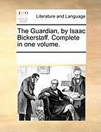 The Guardian, by Isaac Bickerstaff. Complete in One Volume.