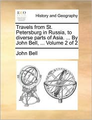 Travels from St. Petersburg in Russia, to Diverse Parts of Asia. ... by John Bell, ... Volume 2 of 2