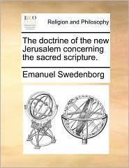 The doctrine of the new Jerusalem concerning the sacred scripture. - Emanuel Swedenborg