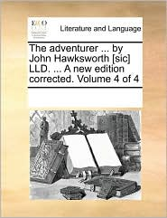 The adventurer ... by John Hawksworth [sic] LLD. ... A new edition corrected. Volume 4 of 4 - See Notes Multiple Contributors