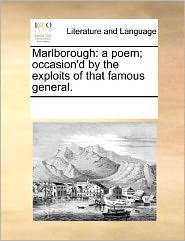 Marlborough: a poem; occasion'd by the exploits of that famous general. - See Notes Multiple Contributors