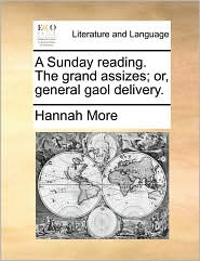 A Sunday reading. The grand assizes; or, general gaol delivery. - Hannah More