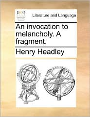 An invocation to melancholy. A fragment. - Henry Headley