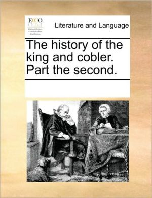 The history of the king and cobler. Part the second. - See Notes Multiple Contributors