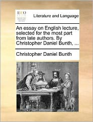 An essay on English lecture, selected for the most part from late authors. By Christopher Daniel Bunth, ... - Christopher Daniel Bunth