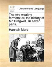 The Two Wealthy Farmers; Or, the History of Mr. Bragwell. in Seven Parts. - More, Hannah