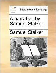 A narrative by Samuel Stalker. - Samuel Stalker