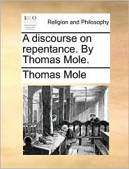 A discourse on repentance. By Thomas Mole. - Thomas Mole