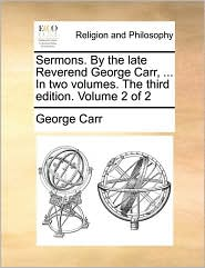 Sermons. By the late Reverend George Carr, ... In two volumes. The third edition. Volume 2 of 2 - George Carr