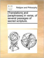 [Translations and paraphrases] in verse, of several passages of sacred scripture. - See Notes Multiple Contributors