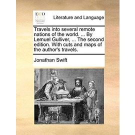 Travels Into Several Remote Nations of the World. ... by Lemuel Gulliver, ... the Second Edition. with Cuts and Maps of the Author's Travels. - Jonathan Swift