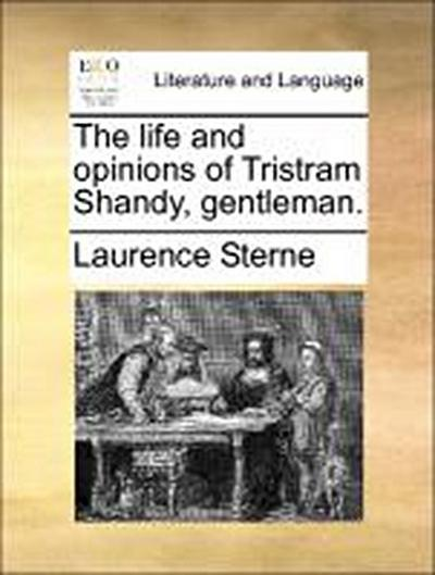 The life and opinions of Tristram Shandy, gentleman. - Laurence Sterne