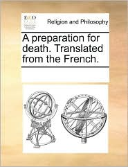 A preparation for death. Translated from the French. - See Notes Multiple Contributors
