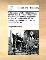 Religion and loyalty inseparable. A sermon preached at Hampstead in Middlesex, on Sunday September 15; and at Charlton in Kent, on Sunday September 29, 1745. By Langhorn Warren, ... - Langhorn Warren