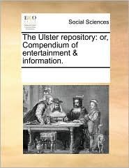The Ulster repository: or, Compendium of entertainment & information. - See Notes Multiple Contributors