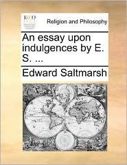 An essay upon indulgences by E.S. . - Edward Saltmarsh