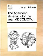 The Aberdeen almanack for the year MDCCLXXV. . - See Notes Multiple Contributors