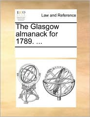 The Glasgow almanack for 1789. ... - See Notes Multiple Contributors