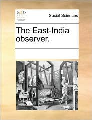 The East-India observer. - See Notes Multiple Contributors