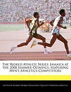 The World Athlete Series: Jamaica at the 2008 Summer Olympics, Featuring Men's Athletics Competitors
