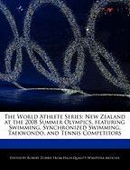 The World Athlete Series: New Zealand at the 2008 Summer Olympics, Featuring Swimming, Synchronized Swimming, Taekwondo, and Tennis Competitors