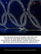 The World Athlete Series: The United States at the 2006 Winter Olympics, Featuring Alpine Skiing, Short Track Speed Skating, and Snowboarding Me