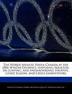 The World Athlete Series: Canada at the 2006 Winter Olympics, Featuring Skeleton, Ski Jumping, and Snowboarding Halfpipe, Giant Slalom, and Cros