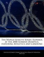 The World Athlete Series: Slovakia at the 2008 Summer Olympics, Featuring Athletics and Canoeing