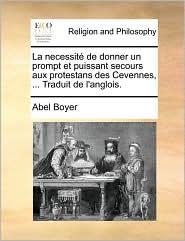 La necessit de donner un prompt et puissant secours aux protestans des Cevennes, ... Traduit de l'anglois. - Abel Boyer