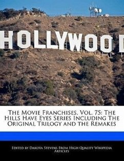 The Movie Franchises, Vol. 75: The Hills Have Eyes Series Including the Original Trilogy and the Remakes - Stevens, Dakota