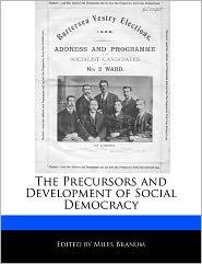The Precursors and Development of Social Democracy - Miles Branum