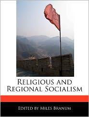 Religious and Regional Socialism - Miles Branum