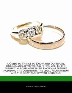A Guide to Things to Know and Do Before, During, and After You Say I Do, Vol. 14: The Prenuptial Agreement (Also Known as Prenup) Including the Defi - Stevens, Dakota