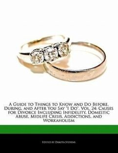 A Guide to Things to Know and Do Before, During, and After You Say I Do, Vol. 24: Causes for Divorce Including Infidelity, Domestic Abuse, Midlife C - Stevens, Dakota