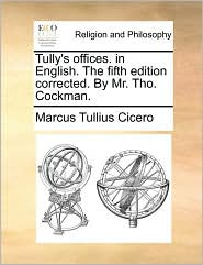Tully's Offices. In English. The Fifth Edition Corrected. By Mr. Tho. Cockman. - Marcus Tullius Cicero
