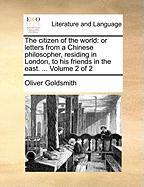 The citizen of the world: or letters from a Chinese philosopher, residing in London, to his friends in the east. ...  Volume 2 of 2