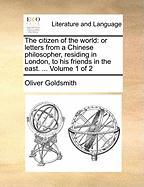 The citizen of the world: or letters from a Chinese philosopher, residing in London, to his friends in the east. ...  Volume 1 of 2