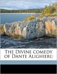 The Divine Comedy Of Dante Alighieri; - 1265-1321 Dante Alighieri, Charles Eliot Norton