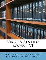 Virgil's Aeneid: books I-VI - Virgil Virgil, H Rushton b. 1862 Fairclough, Brown Seldon L