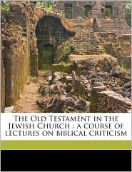 The Old Testament in the Jewish Church: a course of lectures on biblical criticism - W Robertson 1846-1894 Smith