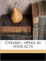 Cyrano: opera in four acts - Walter Damrosch, Edmond Rostand, W J. 1855-1937. lbt Henderson