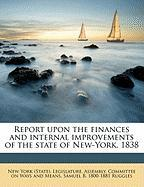 Report Upon the Finances and Internal Improvements of the State of New-York. 1838