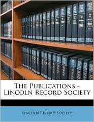 The Publications - Lincoln Record Society - Created by Lincoln Record Lincoln Record Society
