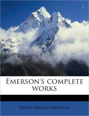 Emerson's Complete Works - Ralph Waldo Emerson