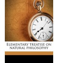 Elementary Treatise on Natural Philosophy - A 1821 Privat-Deschanel